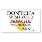 Don'tcha Wish Frenchie-Mine Rectangle Sticker