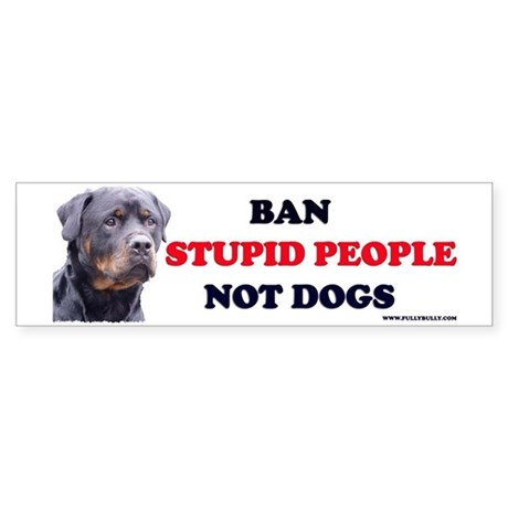 Ban Stupid (Rott) Bumper Sticker