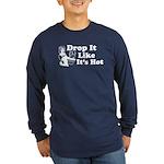Drop It Like It's Hot Long Sleeve Dark T-Shirt