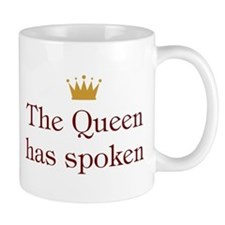 The Queen has Spoken Mug