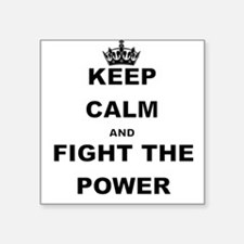KEEP CALM AND FIGHT THE POWER Sticker