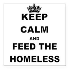 KEEP CALM AND FEED THE HOMELESS Square Car Magnet