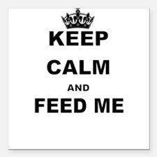 """KEEP CALM AND FEED ME Square Car Magnet 3"""" x 3"""""""