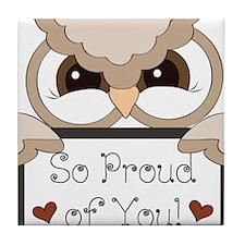 proud of you-owl Tile Coaster