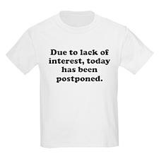 Today Has Been Postponed T-Shirt