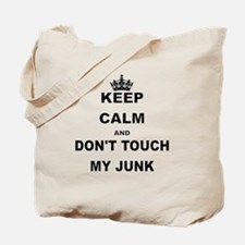 KEEP CALM AND DONT TOUCH MY JUNK Tote Bag