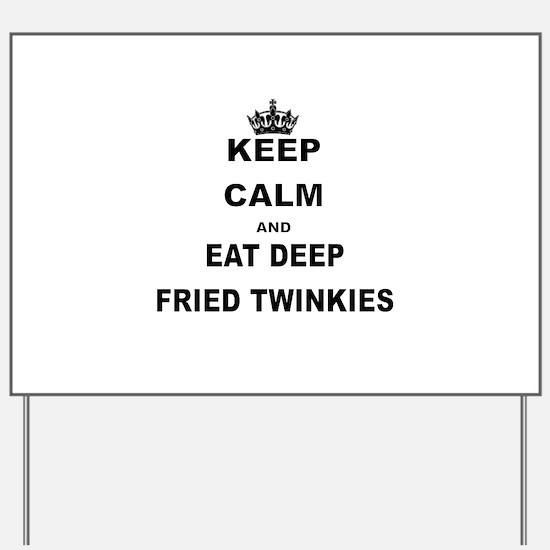 KEEP CALM AND EAT DEEP FRIED TWINKIES Yard Sign