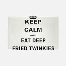 KEEP CALM AND EAT DEEP FRIED TWINKIES Magnets