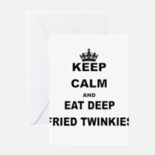 KEEP CALM AND EAT DEEP FRIED TWINKIES Greeting Car