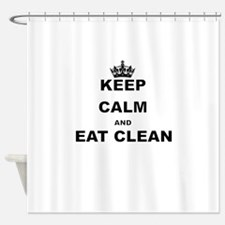 KEEP CALM AND EAT CLEAN Shower Curtain