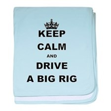 KEEP CALM AND DRIVE A BIG RIG baby blanket