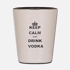 KEEP CALM AND DRINK VODKA Shot Glass