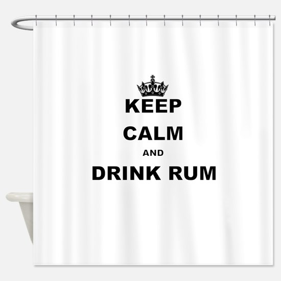 KEEP CALM AND DRINK RUM Shower Curtain