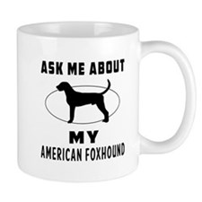 Ask Me About My American Foxhound Mug