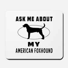 Ask Me About My American Foxhound Mousepad