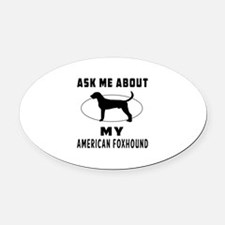 Ask Me About My American Foxhound Oval Car Magnet