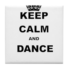 KEEP CALM AND DANCE Tile Coaster