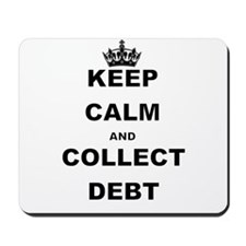 KEEP CALM AND COLLECT DEBT Mousepad