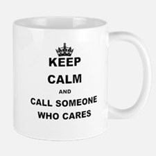 KEEP CALM AND CALL SOMEONE WHO CARES Mugs