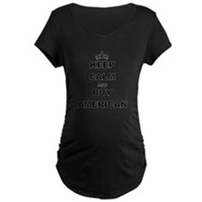 KEEP CALM AND BUY AMERICAN Maternity T-Shirt