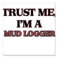 "Trust Me, I'm a Mud Logger Square Car Magnet 3"" x"