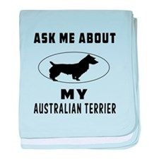 Ask Me About My Australian Terrier baby blanket