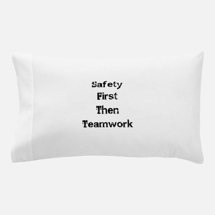 Safety First Then Teamwork Pillow Case