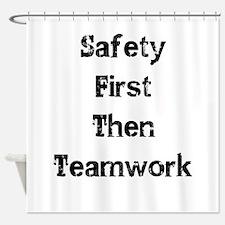 Safety First Then Teamwork Shower Curtain