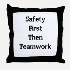 Safety First Then Teamwork Throw Pillow