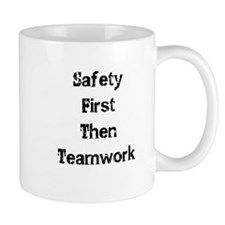 Safety First Then Teamwork Mugs
