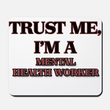 Trust Me, I'm a Mental Health Worker Mousepad