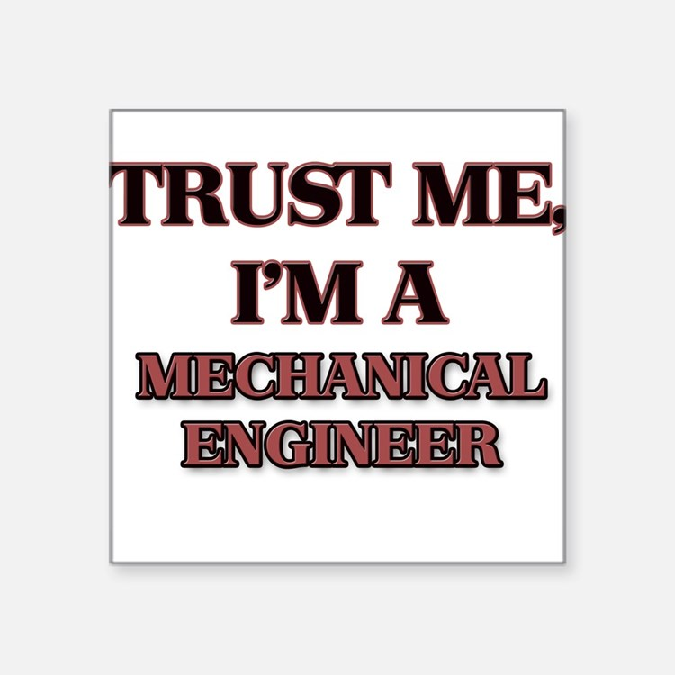 Trust Me, I'm a Mechanical Engineer Sticker