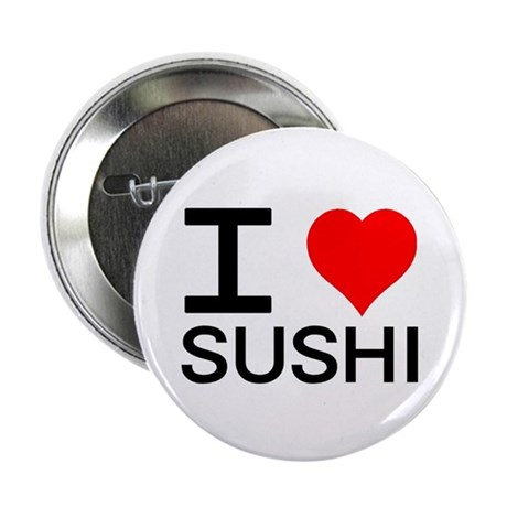 """I Love Sushi 2.25"""" Button (10 pack)"""