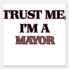 "Trust Me, I'm a Mayor Square Car Magnet 3"" x 3"""