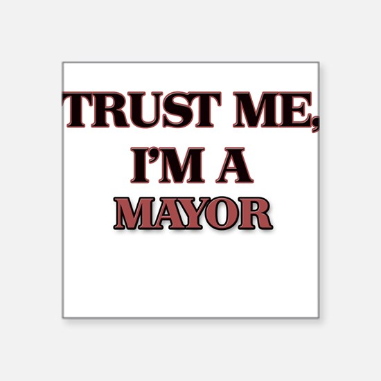 Trust Me, I'm a Mayor Sticker