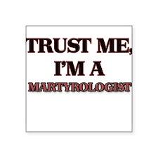 Trust Me, I'm a Martyrologist Sticker