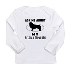 Ask Me About My Belgian Tervuren Long Sleeve Infan