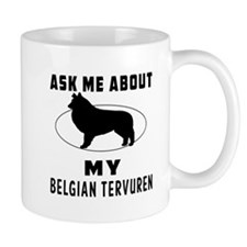 Ask Me About My Belgian Tervuren Mug