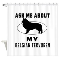 Ask Me About My Belgian Tervuren Shower Curtain