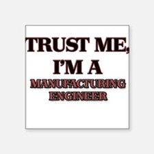 Trust Me, I'm a Manufacturing Engineer Sticker
