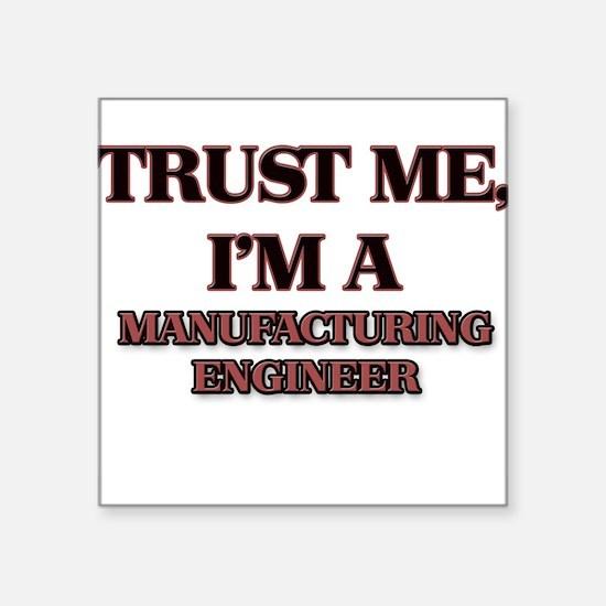 Trust Me, I'm a Manufacturing Engineer Sticker