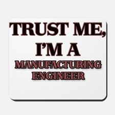 Trust Me, I'm a Manufacturing Engineer Mousepad