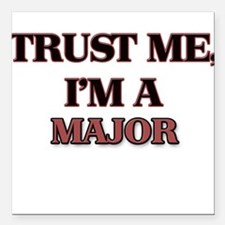 "Trust Me, I'm a Major Square Car Magnet 3"" x 3"""