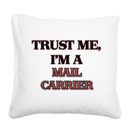 Trust Me, I'm a Mail Carrier Square Canvas Pillow