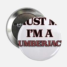 "Trust Me, I'm a Lumberjack 2.25"" Button"