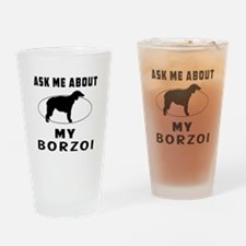 Ask Me About My Borzoi Drinking Glass
