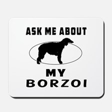 Ask Me About My Borzoi Mousepad
