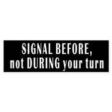 SIGNAL BEFORE, not DURING your turn Bumper Bumper Sticker