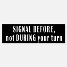 SIGNAL BEFORE, not DURING your turn Bumper Bumper Stickers