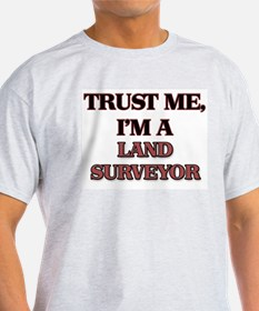 Trust Me, I'm a Land Surveyor T-Shirt